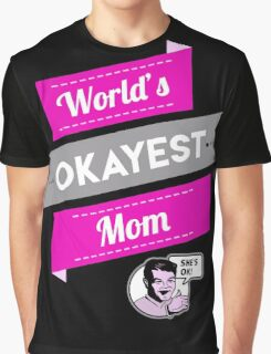 World's Okayest Mom | Funny Mom Gift Graphic T-Shirt