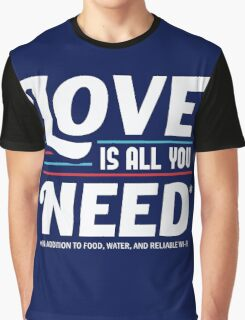 Love is All You Need | Funny Slogan Graphic T-Shirt