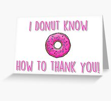 I donut know how to thank you! Greeting Card