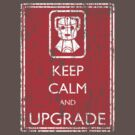 Keep Calm And Upgrade (Distressed) by Tonberry