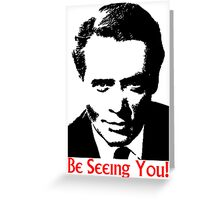 Be seeing you! Greeting Card