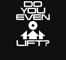 Do You Even Lift? Unisex T-Shirt