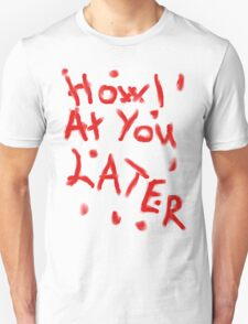 Howl at you later Unisex T-Shirt