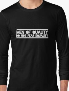 Men of quality do not fear equality  Long Sleeve T-Shirt