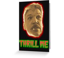 Thrill Me Greeting Card