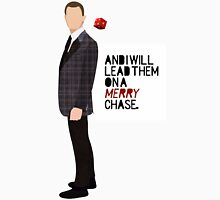 """""""And I will lead them on a merry chase."""" Unisex T-Shirt"""