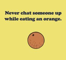 Never Chat Someone Up While Eating An Orange by jezkemp