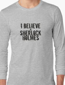 I believe in Sherlock Holmes Long Sleeve T-Shirt