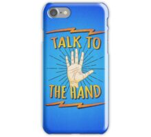 Talk to the hand! Funny Nerd & Geek Humor Statement iPhone Case/Skin