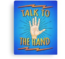 Talk to the hand! Funny Nerd & Geek Humor Statement Canvas Print