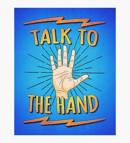 Talk to the hand! Funny Nerd & Geek Humor Statement Photographic Print