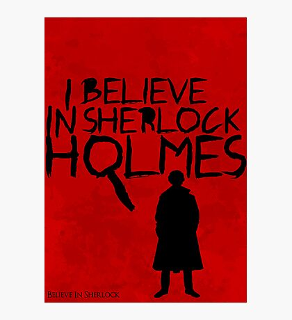 I Believe In Sherlock Poster 1 Photographic Print