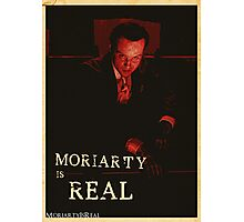 Moriarty Is Real Poster 1 Photographic Print