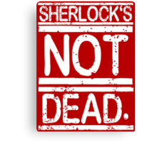 SHERLOCK'S NOT DEAD. Canvas Print