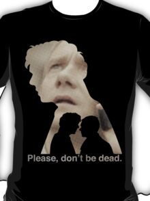 Please, don't be dead. T-Shirt