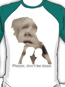 Please, don't be dead. T-Shirt