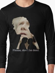Please, don't be dead. Long Sleeve T-Shirt