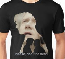 Please, don't be dead. Unisex T-Shirt
