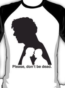 Please, don't be dead. #2 T-Shirt