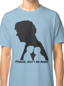 Please, don't be dead. #2 Classic T-Shirt