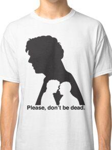 Please, don't be dead. #2 Classic T-Shirt