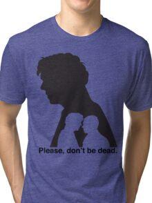 Please, don't be dead. #2 Tri-blend T-Shirt