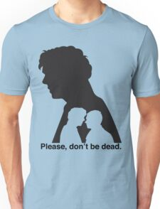 Please, don't be dead. #2 Unisex T-Shirt