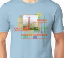 Needs Constant Reinforcement Unisex T-Shirt