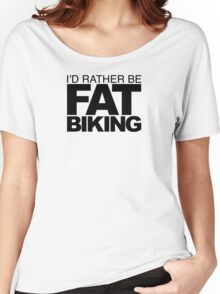 I'd rather be Fat Biking Women's Relaxed Fit T-Shirt