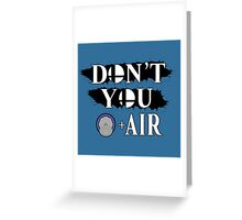 Don't You D+Air Greeting Card