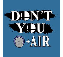 Don't You D+Air Photographic Print