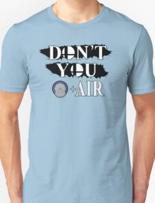 Don't You D+Air Unisex T-Shirt