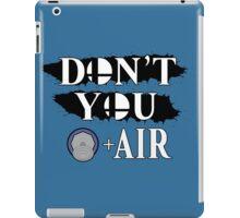 Don't You D+Air iPad Case/Skin