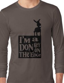 I'm a donkey on the edge! Long Sleeve T-Shirt