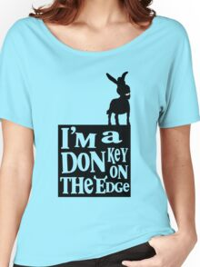 I'm a donkey on the edge! Women's Relaxed Fit T-Shirt