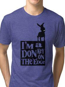 I'm a donkey on the edge! Tri-blend T-Shirt