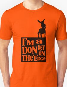 I'm a donkey on the edge! Unisex T-Shirt
