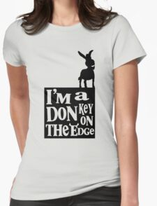 I'm a donkey on the edge! Womens Fitted T-Shirt