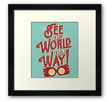 See the world this way! Framed Print