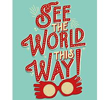 See the world this way! Photographic Print