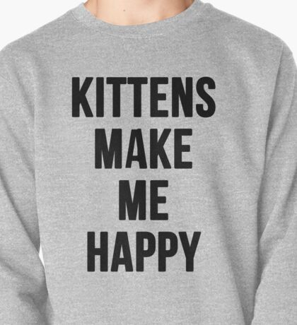 Kittens Make Me Happy Pullover