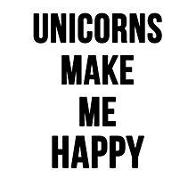 Unicorns Make Me Happy Photographic Print