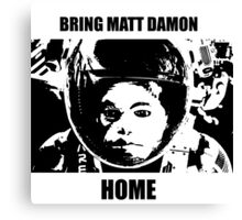 Bring Matt Damon Home Canvas Print
