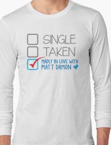 SINGLE TAKEN Madly in love with Matt Damon Long Sleeve T-Shirt