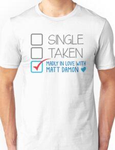 SINGLE TAKEN Madly in love with Matt Damon Unisex T-Shirt