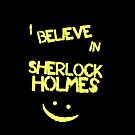 I Believe in Sherlock Holmes by Balthazzar