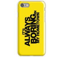 It's Always Boring in My Hometown iPhone Case/Skin