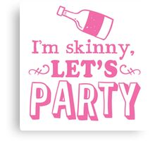I'm skinny LET's PARTY! Canvas Print