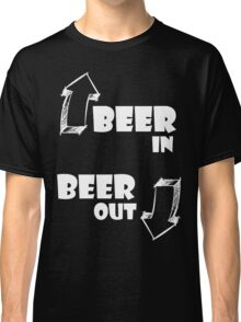 Beer in, Beer out. White Classic T-Shirt