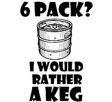 6 Pack? I'd rather a Keg Photographic Print